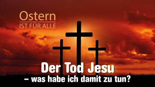Der Tod Jesu - was habe ich damit zu tun?