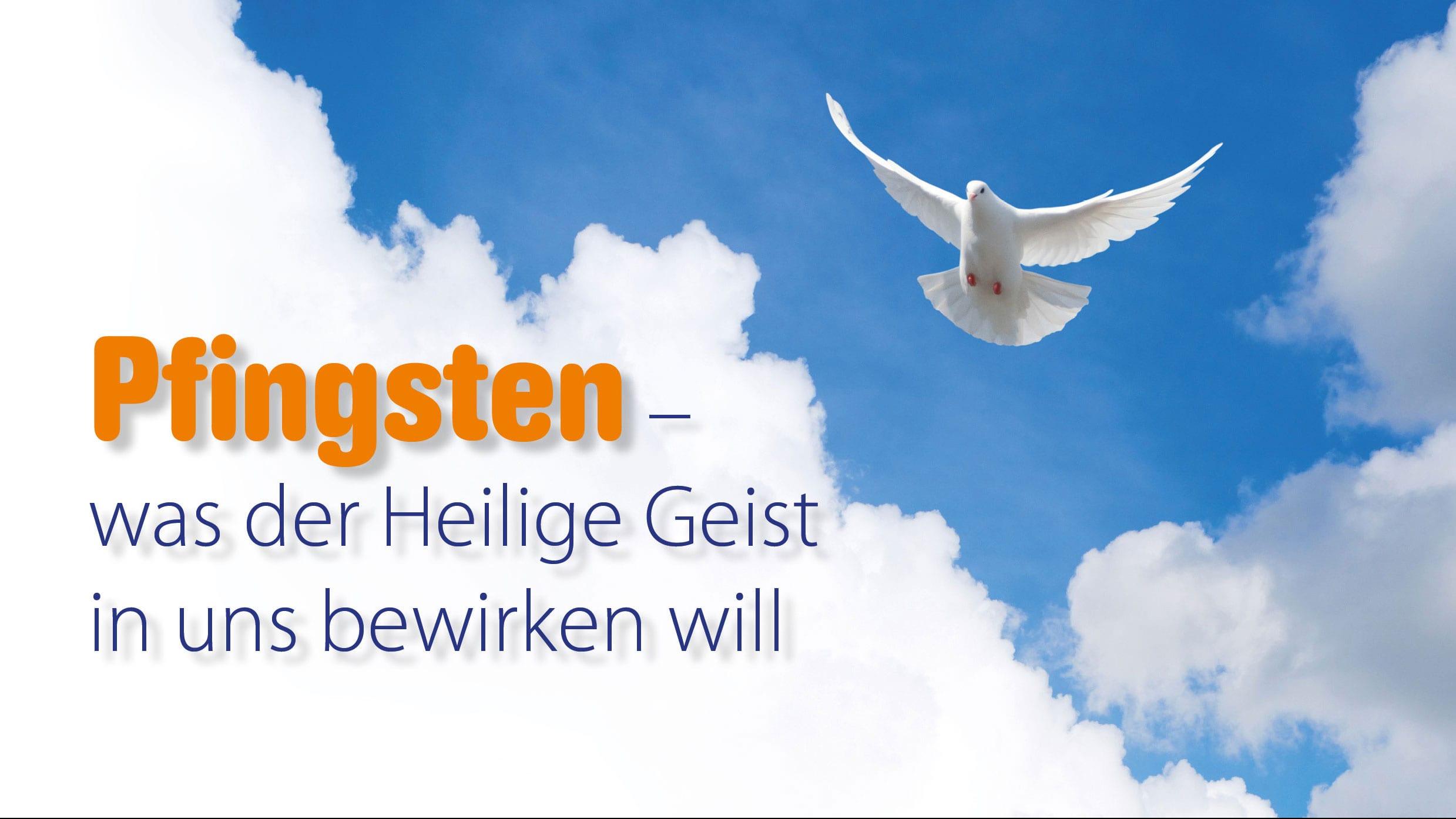 Pfingsten - was der Heilige Geist in uns bewirken will